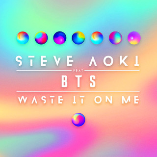 Waste It On Me (ft. BTS防彈少年團)