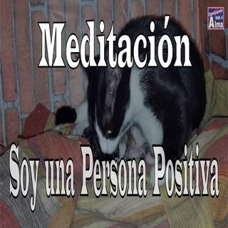 Meditación. Soy Una Persona Positiva.