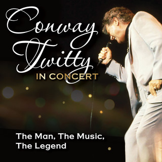 Conway Twitty In Concert:The Man, The Music, The Legend (Live)