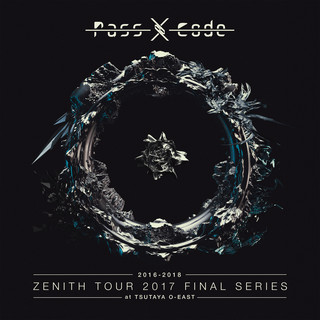 PassCode ZENITH TOUR 2017 FINAL SERIES At TSUTAYA O - EAST