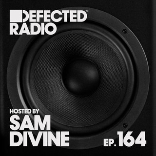 Defected Radio Episode 164 (Hosted By Sam Divine) (DJ Mix)