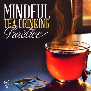 Mindful Tea Drinking Practice