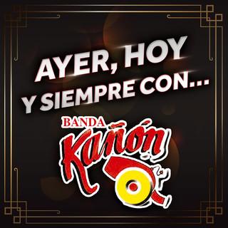 Ayer, Hoy Y Siempre Con... Banda Kañón