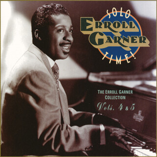 Solo Time ! The Erroll Garner Collection Vols. 4 & 5