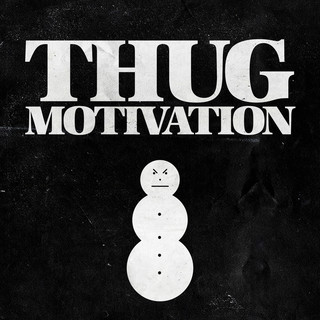 Thug Motivation