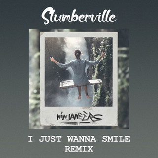 I Just Wanna Smile (Slumberville Remix)