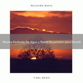 Música Perfecta De Agua Y Ruido Browniano Para Dormir