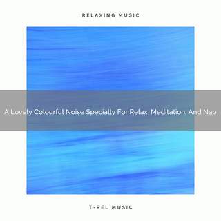 A Lovely Colourful Noise Specially For Relax, Meditation, And Nap