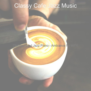 Distinguished Jazz Piano - Ambiance For WFH