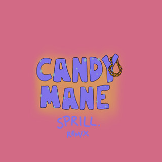 Candy Mane (SPRILL. Remix)