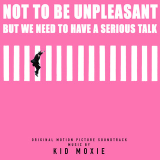 Not To Be Unpleasant, But We Need To Have A Serious Talk (Original Motion Picture Soundtrack)