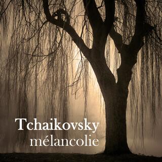 Tchaikovsky Mélancolie