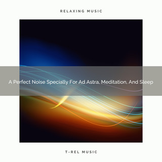 A Perfect Noise Specially For Ad Astra, Meditation, And Sleep