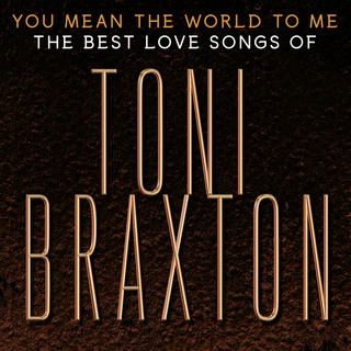 You Mean The World To Me:The Best Love Songs Of Toni Braxton