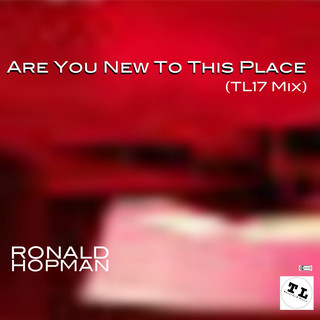 Are You New To This Place (TL17 Mix)