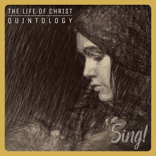 Sing ! The Life Of Christ Quintology