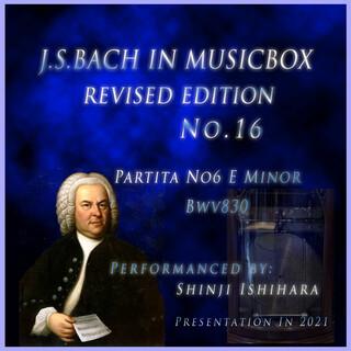 バッハ・イン・オルゴール16改訂版.:パルティータ第6番 ホ短調 BWV830(オルゴール) (Bach in Musical Box 16 Revised Version : Partita No6 E Minor Bwv830 (Musical Box))