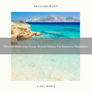 Tension Relieving Ocean Waves Noises For Extreme Meditation