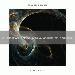 A Perfect White Noise For Relax Good Karma, And Sleep