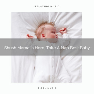 Shush Mama Is Here, Take A Nap Best Baby