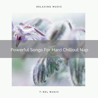 Powerful Songs For Hard Chillout Nap