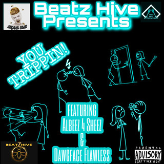 You TRIPPIN ! (Feat. Albeez 4 Sheez & Dawgface Flawless)