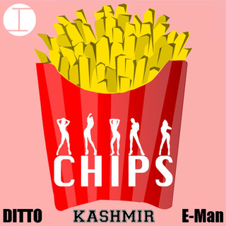 CHIPS (Feat. Ditto & E - Man)