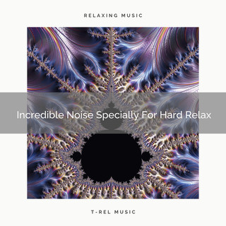 Incredible Noise Specially For Hard Relax