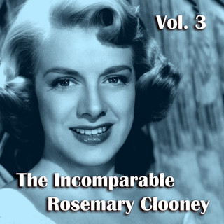 The Incomparable Rosemary Clooney, Vol. 3