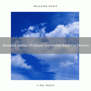 Beautiful Noises Of Nature And Mother Earth For Dreams
