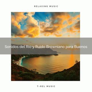 Sonidos Del Río Y Ruido Browniano Para Buenos