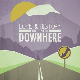 Love & History:The Best Of Downhere
