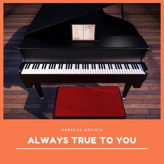 Always True To You