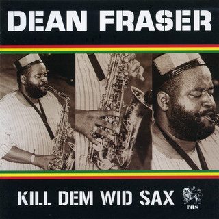 Kill Dem Wid Sax:The Ras Collection