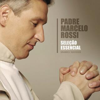 Seleção Essencial - Grandes Sucessos - Padre Marcelo Rossi
