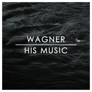 Wagner:His Music