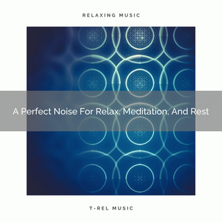 A Perfect Noise For Relax, Meditation, And Rest