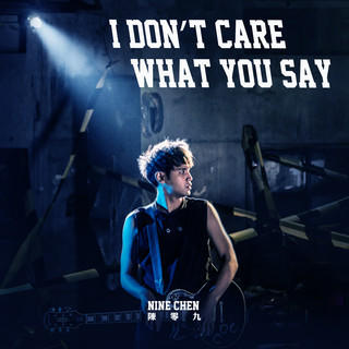 I Don\'t Care What You Say