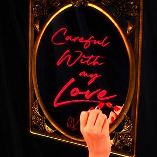 Careful With My Love