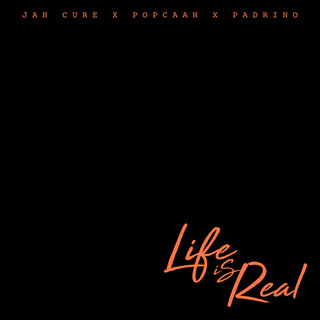 Life Is Real (Feat. Popcaan & Padrino)