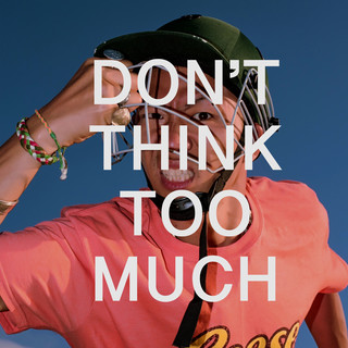 DON\'T THINK TOO MUCH