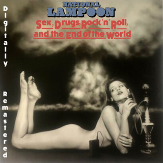 National Lampoon Sex, Drugs, Rock N Roll & The End Of The World (Digitally Remastered)