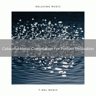 Colourful Noise Compilation For Perfect Relaxation