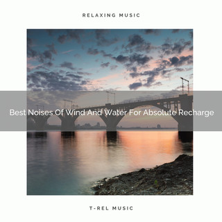 Best Noises Of Wind And Water For Absolute Recharge