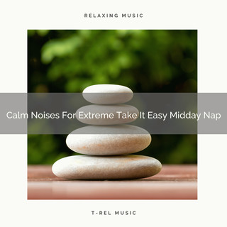 Calm Noises For Extreme Take It Easy Midday Nap