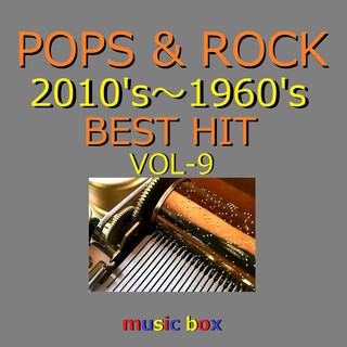 POPS & ROCK 2010's~1960's BEST HITオルゴール作品集 VOL-9 (A Musical Box Rendition of Pops&Rock 2010's-1960's Best Hit Vol-9)