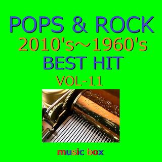 POPS & ROCK 2010\'s~1960\'s BEST HITオルゴール作品集 VOL-11 (A Musical Box Rendition of Pops & Rock 2010\'s-1960\'s Best Hit Vol-11)