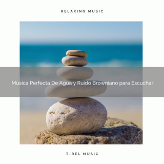Música Perfecta De Agua Y Ruido Browniano Para Escuchar
