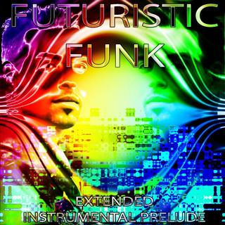 Futuristic Funk - Extended (Instrumental) Prelude