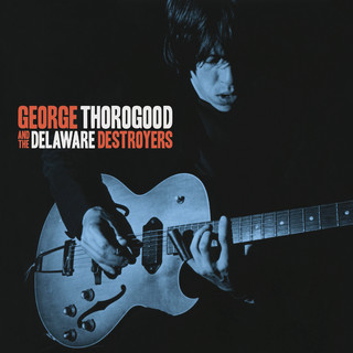George Thorogood And The Delaware Destroyers (Bonus Track Version)